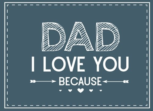 Dad I Love You Because: Prompted Fill In Blank I Love You Book for Fathers; Gift Book for Dad; Things I Love About You Book for Dad, Dad Appreciation ... or Son (I Love You Books) (Volume 10) cover