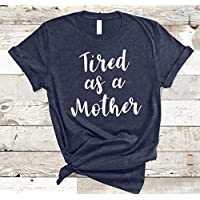 Tired As A Mother Shirt Mom Shirt