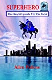 SUPERHERO - Blue Knight Episode VII, The Portal: Seventh of eight exciting stand alone episodes (Superhero Blue Knight Episodes) (Volume 7)