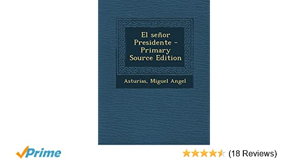 El señor Presidente (Spanish Edition): Miguel Angel Asturias: 9781295839698: Amazon.com: Books