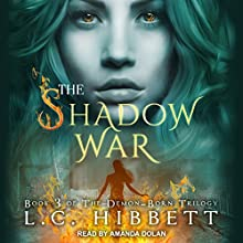 The Shadow War: Demon-Born Trilogy Series, Book 3 Audiobook by L. C. Hibbett Narrated by Amanda Dolan