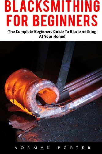 blacksmithing-for-beginners-the-complete-beginners-guide-to-blacksmithing-at-your-home-blacksmithing