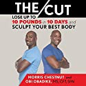 The Cut: Lose up to 10 Pounds in 10 Days and Sculpt Your Best Body Audiobook by Morris Chestnut, Obi Obadike Narrated by Obi Obadike