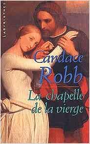 La chapelle de la Vierge - Candace Robb
