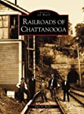 Front cover for the book Railroads of Chattanooga by Alan A. Walker
