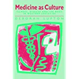 Medicine as Culture: Illness, Disease and the Body in Western Societies