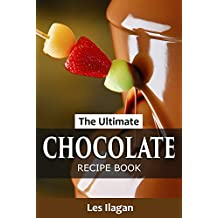 The Ultimate Chocolate Recipe Book: Easy Chocolate Recipes for Beginners