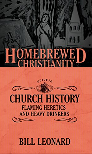 The Homebrewed Christianity Guide to Church History: Flaming Heretics and Heavy Drinkers - Guide Heretics