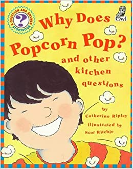 Why Does Popcorn Pop?: and Other Kitchen Questions (Questions and ...
