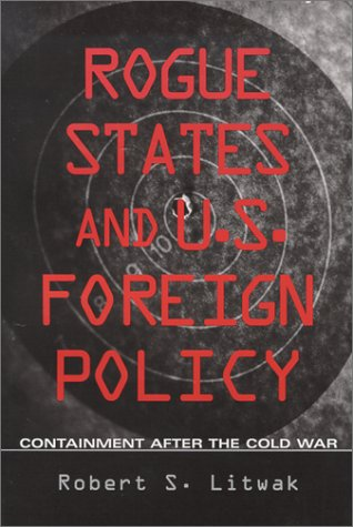 Rogue States and U.S. Foreign Policy: Containment after the Cold War