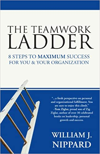 Book The Teamwork Ladder: 8 Steps To Maximum Success For You & Your Organization: 8 Steps to Maximum Success for You & Your Organization