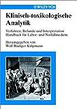 Klinisch-Toxikologische Analytik : Verfahren, Befunde und Interpretation. Handbuch fur Labor- und Notfallmediziner, , 352730164X