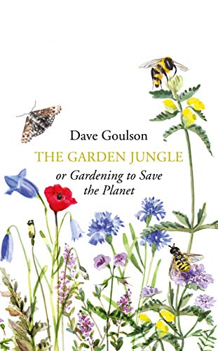 The Garden Jungle: or Gardening to Save the Planet por Dave Goulson