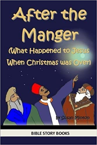 Book After the Manger (What Happened to Jesus When Christmas was Over) (Bible Stories for Kids) (Volume 2) by Susan Minton (2013-12-22)