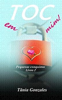 TOC em mim!: Pequenas conquistas  livro 2 (Duologia TOC em mim!) por [Gonzales, Tânia]