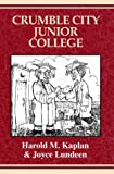 Crumble City Junior College, Harold M. Kapland and Joyce Lundeen, 0738804053