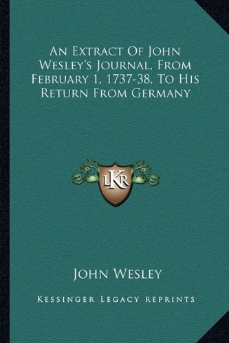 Download An Extract Of John Wesley's Journal, From February 1, 1737-38, To His Return From Germany pdf