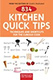 834 Kitchen Quick Tips: Techniques And Shortcuts for the Curious Cook