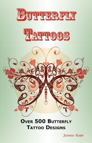 Butterfly Tattoos: Over 500 Butterfly Tattoo Designs, Ideas and Pictures Including Tribal, Flowers, Wings, Fairy, Celtic, Small, Lower Ba
