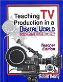 Teaching TV Production in a Digital World, Robert Kenny, 1563087278