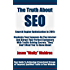 """The Truth About SEO - Search Engine Optimization In 2015: Maximize Your Exposure On The Internet And Attract Your Perfect Customers With Traffic Driving Secrets """"They"""" Don't Want You To Know About"""