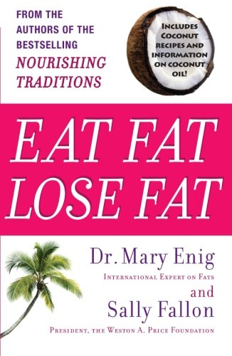 Eat Fat, Lose Fat: The Healthy Alternative to Trans Fats (Eating Plan For Muscle Gain And Fat Loss)