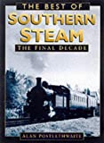 img - for The Best of Southern Steam: The Final Decade book / textbook / text book