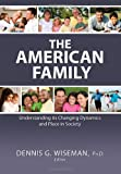 The American Family : Understanding its Changing Dynamics and Place in Society, Wiseman, Dennis G., 0398078351
