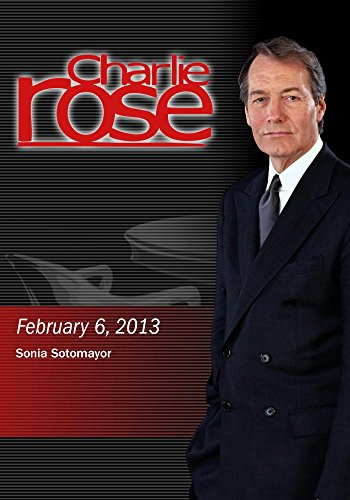 Charlie Rose (February 6, 2013) Sonia Sotomayor