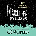 Extraordinary Means Audiobook by Robyn Schneider Narrated by Khristine Hvam, James Fouhey