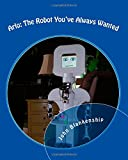 Arlo: The Robot You've Always Wanted