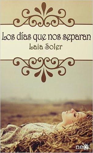 Resultado de imagen de Los Días Que Nos Separan de de Laia Soler Torrente