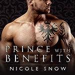 Prince with Benefits: A Billionaire Royal Romance | Nicole Snow
