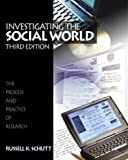 Investigating the Social World : The Process and Practice of Research, Schutt, Russell K., 0761987274