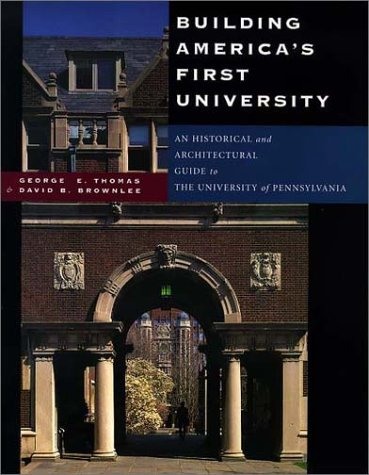 Building America's First University: An Historical and Architectural Guide to the University of Pennsylvania