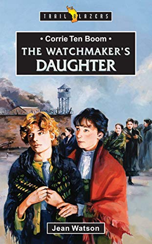 Corrie Ten Boom: The Watchmaker's Daughter (Trail Blazers)