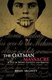 img - for The Oatman Massacre: A Tale of Desert Captivity and Survival by Brian McGinty (2006-02-13) book / textbook / text book