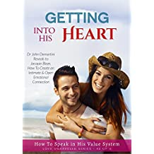 Getting Into His Heart - Create an Emotional Connection - Love Unraveled No2