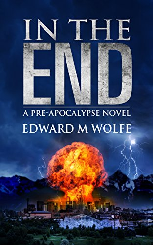 In The End: a pre-apocalypse novel by [Wolfe, Edward M]