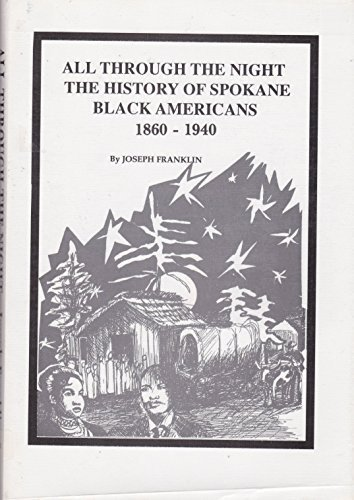 All Through the Night: The History of Spokane Black Americans, 1860-1940 by Joseph Franklin - Malls Shopping Spokane