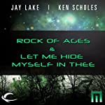 Rock of Ages & Let Me Hide Myself in Thee: A METAtropolis Story | Jay Lake,Ken Scholes