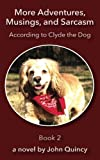 Books : More Adventures, Musings, and Sarcasm: According to Clyde the Dog (Volume 2)