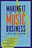 Making It in the Music Business, Lee Wilson, 0452268486