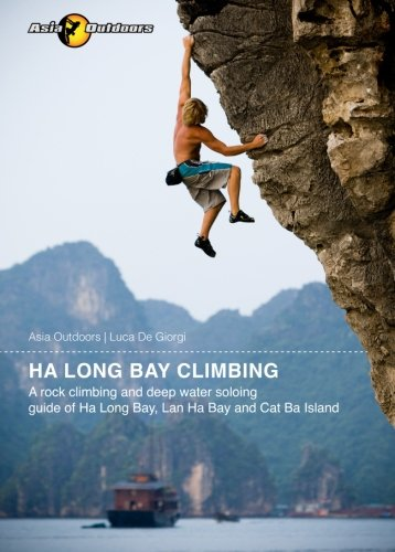 Ha Long Bay Climbing: A rock climbing and deep water soloing guide of Ha Long Bay, Lan Ha Bay and Cat Ba Island