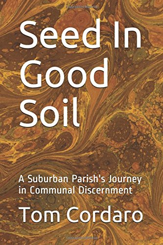 Seed In Good Soil: A Suburban Parish's Journey in Communal Discernment
