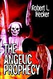 The Angelic Prophecy, Robert Hecker, 159426256X