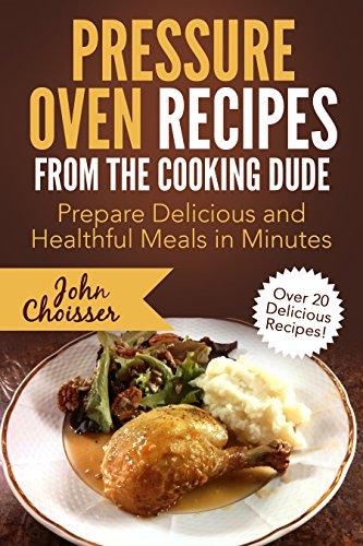 Pressure Oven Recipes from the Cooking Dude: Prepare Delicio