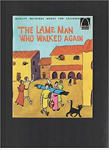 The Lame Man Who Walked Again : Matthew 9:2-8 for Children (Arch Books, 3)