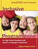 Inclusive Programming for High School Students with Autism or Aspergers Syndrome, Sheila Wagner, 1932565574