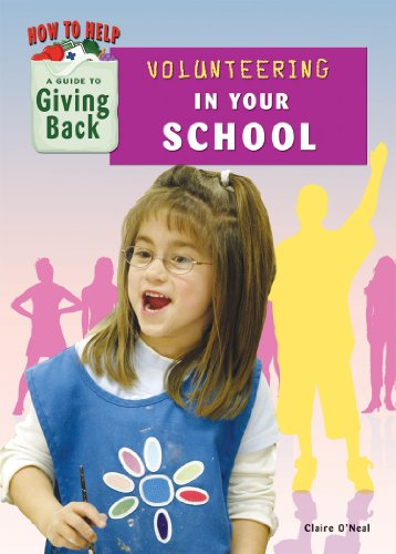 Volunteering in Your School (How to Help: A Guide to Giving Back) - Claire O'Neal